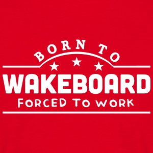 born to wakeboard banner t-shirt - Men's T-Shirt
