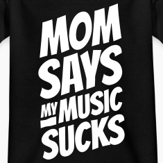 Mom says my music sucks Shirts