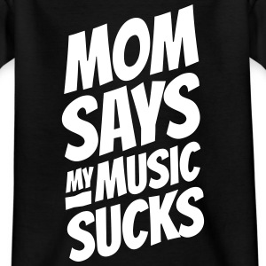 Mom says my music sucks mamma säger min musik suger T-shirts - T-shirt tonåring