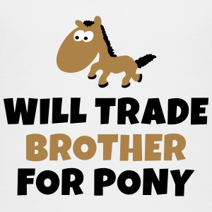 Will trade brother for pony vil samhandel bror for pony T-shirts - Teenager premium T-shirt
