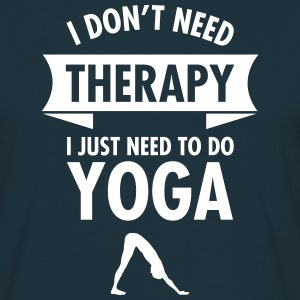 I Don\'t Need Therapy - I Just Need To Do Yoga Magliette - Maglietta da uomo
