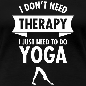 I Don\'t Need Therapy - I Just Need To Do Yoga Camisetas - Camiseta premium mujer