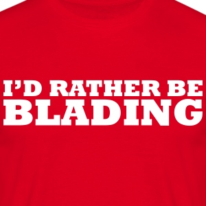 I'd rather be blading t-shirt - Men's T-Shirt