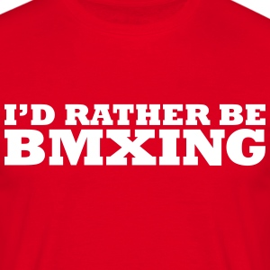 I'd rather be bmxing t-shirt - Men's T-Shirt