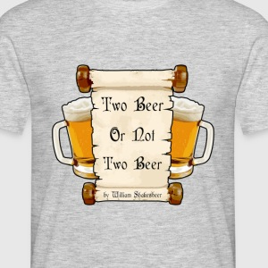 Two Beer Or Not To Beer? - Männer T-Shirt