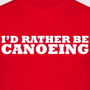I'd rather be canoeing t-shirt - Men's T-Shirt