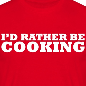 I'd rather be cooking t-shirt - Men's T-Shirt