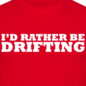 I'd rather be drifting t-shirt - Men's T-Shirt