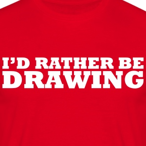 I'd rather be drawing t-shirt - Men's T-Shirt