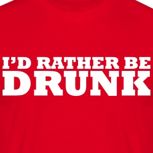 I'd rather be drunk t-shirt - Men's T-Shirt