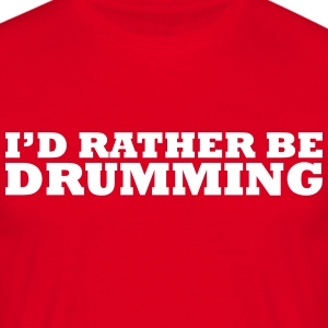 I'd rather be drumming t-shirt - Men's T-Shirt