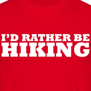 I'd rather be hiking t-shirt - Men's T-Shirt