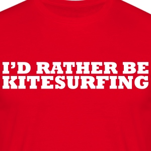 I'd rather be kitesurfing t-shirt - Men's T-Shirt