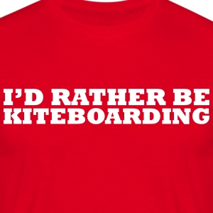 I'd rather be kiteboarding t-shirt - Men's T-Shirt