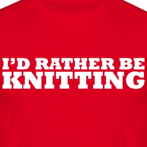 I'd rather be knitting t-shirt - Men's T-Shirt