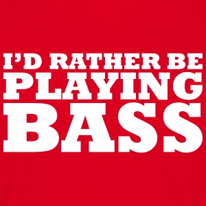 I'd rather be playing bass t-shirt - Men's T-Shirt