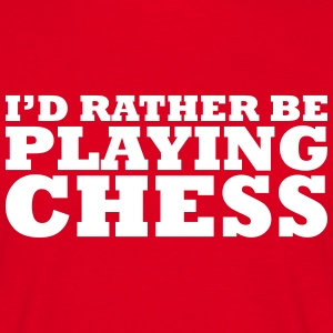 I'd rather be playing chess t-shirt - Men's T-Shirt