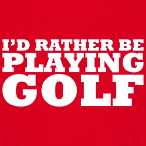 I'd rather be playing golf t-shirt - Men's T-Shirt