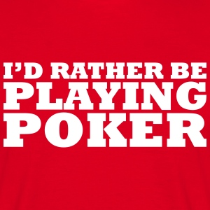 I'd rather be playing poker t-shirt - Men's T-Shirt