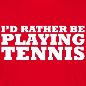I'd rather be playing tennis t-shirt - Men's T-Shirt