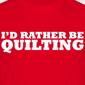 I'd rather be quilting t-shirt - Men's T-Shirt