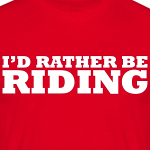 I'd rather be riding t-shirt - Men's T-Shirt