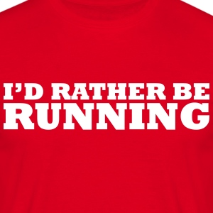 I'd rather be running t-shirt - Men's T-Shirt