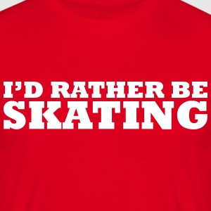 I'd rather be skating t-shirt - Men's T-Shirt