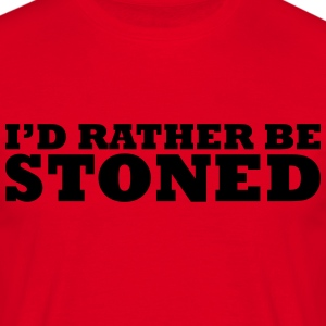 I'd rather be stoned t-shirt - Men's T-Shirt