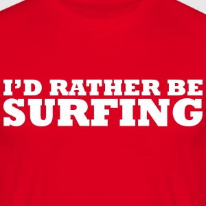 I'd rather be surfing t-shirt - Men's T-Shirt