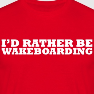 I'd rather be wakeboarding t-shirt - Men's T-Shirt