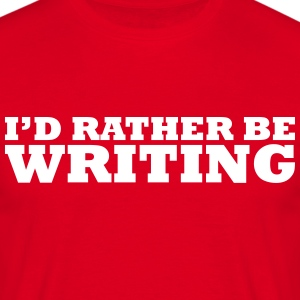 I'd rather be writing t-shirt - Men's T-Shirt