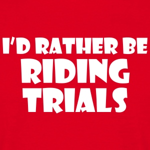 id rather be riding trials t-shirt - Men's T-Shirt