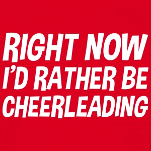 right_now_id_rather_be_cheerleading t-shirt - Men's T-Shirt