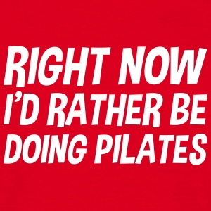 right_now_id_rather_be_doing_pilates t-shirt - Men's T-Shirt
