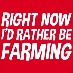 right_now_id_rather_be_farming t-shirt - Men's T-Shirt