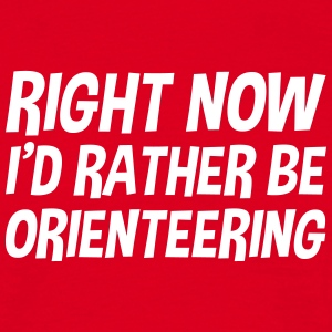 right_now_id_rather_be_orienteering t-shirt - Men's T-Shirt