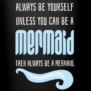 Always be a Mermaid - Tasse einfarbig