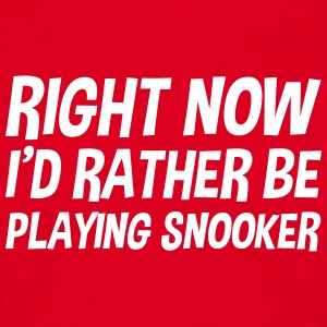 right_now_id_rather_be_playing_snooker t-shirt - Men's T-Shirt