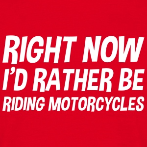 right_now_id_rather_be_riding_motorcycle t-shirt - Men's T-Shirt
