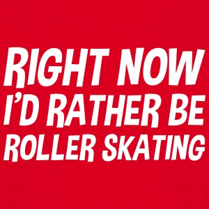 right_now_id_rather_be_roller_skating t-shirt - Men's T-Shirt