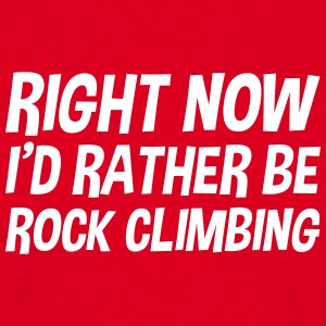 right_now_id_rather_be_rock_climbing t-shirt - Men's T-Shirt