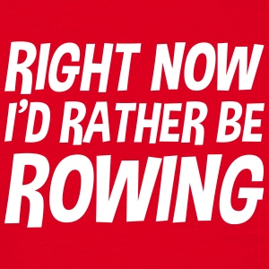 right_now_id_rather_be_rowing t-shirt - Men's T-Shirt