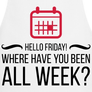 Hello Friday! Where you been?  Aprons - Cooking Apron