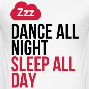 Dancing through the night. Sleep through the day! T-Shirts - Men's Slim Fit T-Shirt