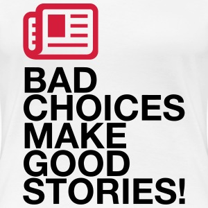 Bad decisions make great stories T-Shirts - Women's Premium T-Shirt