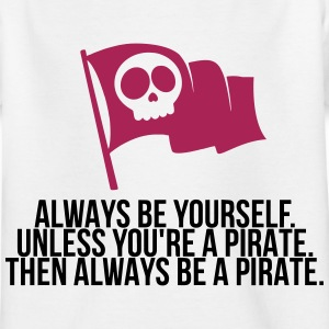Be a pirate! Shirts - Kids' T-Shirt