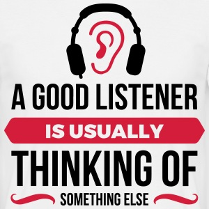 Good listeners usually think of something else T-Shirts - Men's T-Shirt