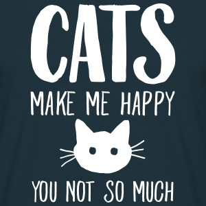 Cats Make Me Happy - You Not So Much T-Shirts - Männer T-Shirt