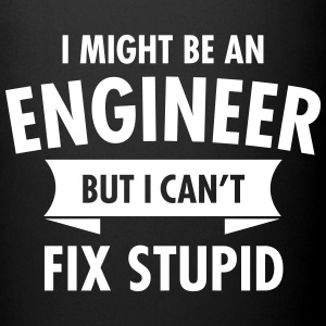 I Might Be An Engineer - But I Can\'t Fix Stupid Kopper & tilbehør - Ensfarget kopp